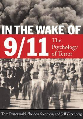 In the Wake of 9/11 by Tom Pyszczynski
