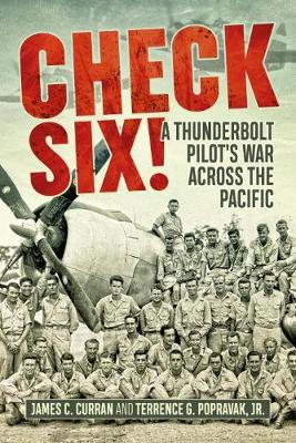 Check Six!: A Thunderbolt Pilot's War Across the Pacific by Jim Curran