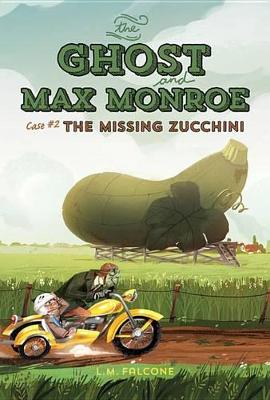 Ghost and Max Monroe, Case 2: The Missing Zucchini by L.M. Falcone
