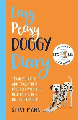 Easy Peasy Doggy Diary: Train your dog and track their progress with the help of the UK's No.1 dog-trainer by Steve Mann