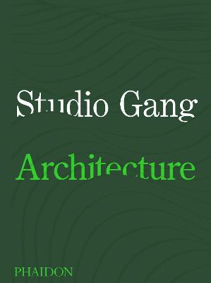 Studio Gang: Architecture by Jeanne Gang