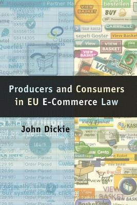 Producers and Consumers in EU e-Commerce Law by John Dickie
