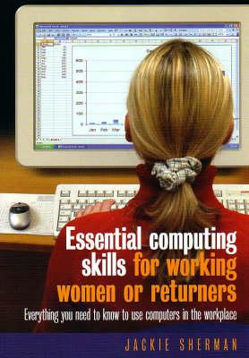 Essential Computing Skills: for Working Women or Returners by Jackie Sherman