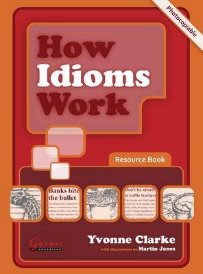 How Idioms Work - Photocopiable Resource Book by Yvonne Clarke