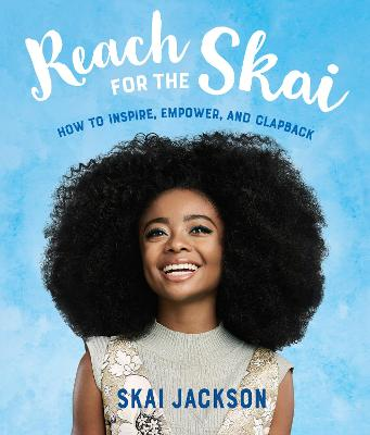 Reach for the Skai: How to Inspire, Empower, and Clapback by Skai Jackson