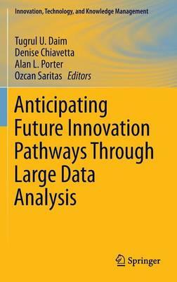 Anticipating Future Innovation Pathways Through Large Data Analysis by Alan L. Porter
