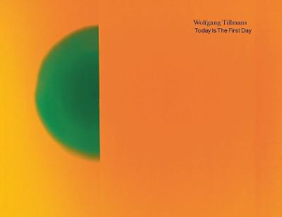 Wolfgang Tillmans. Today Is The First Day by Wolfgang Tillmans