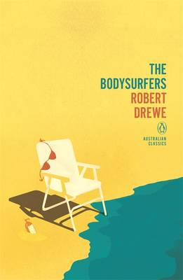 The Bodysurfers: Penguin Australian Classics by Robert Drewe
