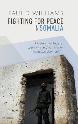 Fighting for Peace in Somalia by Paul D. Williams
