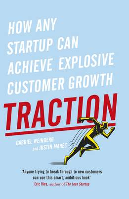 Traction: How Any Startup Can Achieve Explosive Customer Growth by Gabriel Weinberg