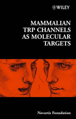 Mammalian TRP Channels as Molecular Targets by Novartis Foundation