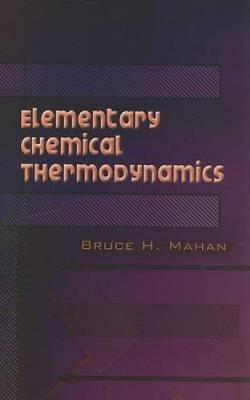 Elementary Chemical Thermodynamics by Bruce H Mahan