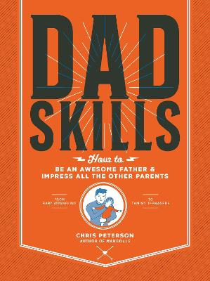 Dadskills: How to Be an Awesome Father and Impress All the Other Parents - From Baby Wrangling - To Taming Teenagers book