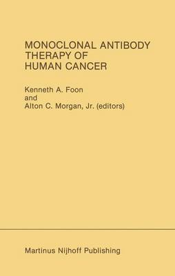 Monoclonal Antibody Therapy of Human Cancer by Kenneth A. Foon