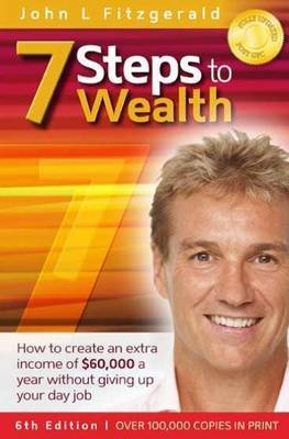 Seven Steps to Wealth Sixth Edition: All the Things They Don't Tell You About Property Investment by John L. Fitzgerald