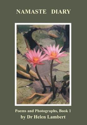 Namaste Diary: Poems & Photographs, Book 1 by Dr. Helen Lambert