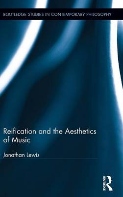 Reification and the Aesthetics of Music by Jonathan Lewis