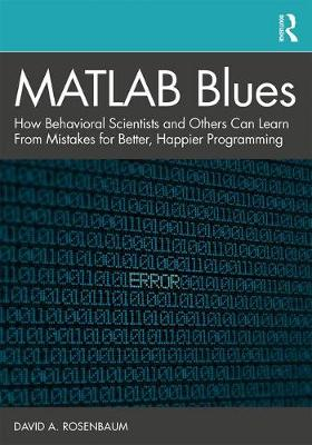 MATLAB Blues: How Behavioral Scientists and Others Can Learn From Mistakes for Better, Happier Programming by David A. Rosenbaum
