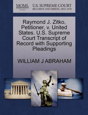 Raymond J. Zitko, Petitioner, V. United States. U.S. Supreme Court Transcript of Record with Supporting Pleadings by Albert Cook Outler Professor of Wesley Studies William J Abraham