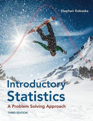 Introductory Statistics: A Problem-Solving Approach by Stephen Kokoska