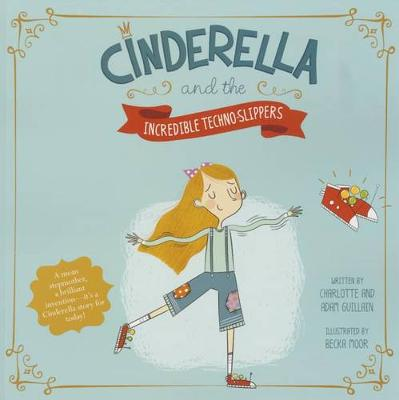 Cinderella and the Incredible Techno-Slippers by Charlotte Guillain