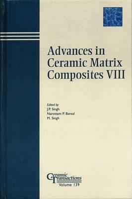 Advances in Ceramic Matrix Composites VIII by Narottam P. Bansal