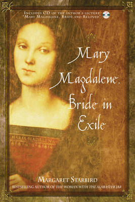 Mary Magdalene, Bride in Exile by Margaret Starbird