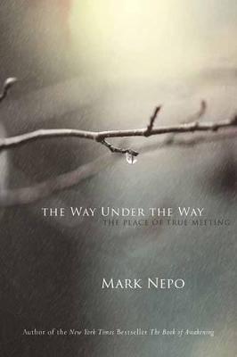 Way Under the Way by Mark Nepo
