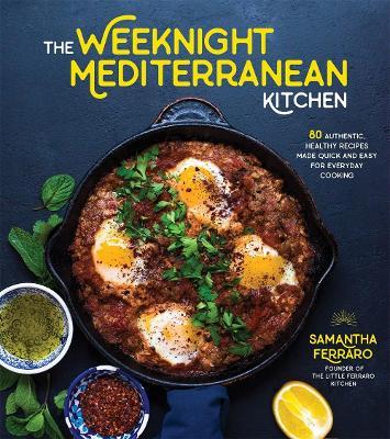 The Weeknight Mediterranean Kitchen by Samantha Ferraro