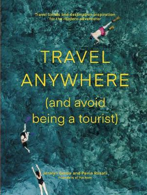 Travel Anywhere (and Avoid Being a Tourist) by Jeralyn Gerba