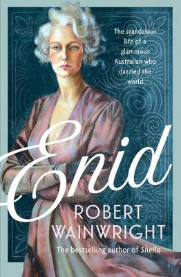 Enid: The Scandalous Life of a Glamorous Australian Who Dazzled the World book