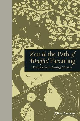 Zen & the Path of Mindful Parenting by Clea Danaan