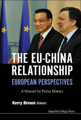 Eu-china Relationship, The: European Perspectives - A Manual For Policy Makers by Kerry Brown