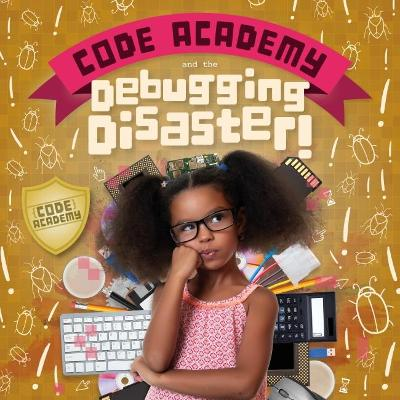 Code Academy and the Debugging Disaster! by Kirsty Holmes