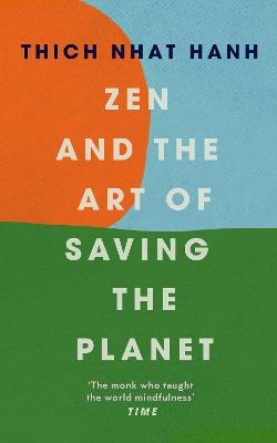 Zen and the Art of Saving the Planet by Thich Nhat Hanh