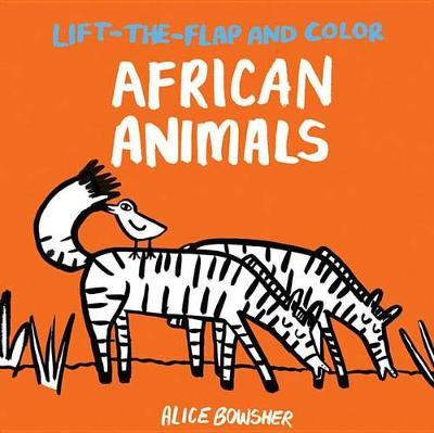 Lift-The-Flap and Color: African Animals by Alice Bowsher