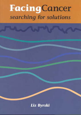 Facing Cancer: Searching for Solutions by Liz Byrski