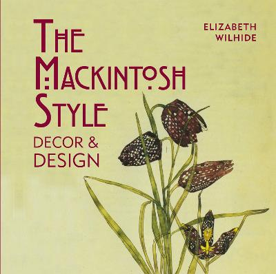 The Mackintosh Style by Elizabeth Wilhide