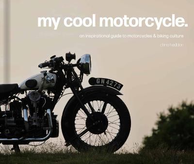 My Cool Motorcycle: An inspirational guide to motorcycles and biking culture book