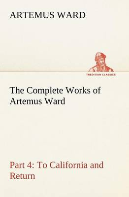 The Complete Works of Artemus Ward - Part 4 by Artemus Ward