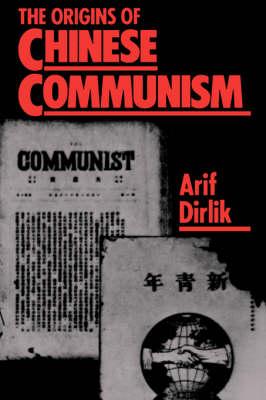 Origins of Chinese Communism by Arif Dirlik