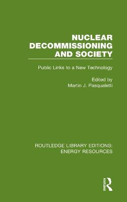 Nuclear Decommissioning and Society: Public Links to a New Technology by Martin J. Pasqualetti