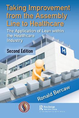Taking Improvement from the Assembly Line to Healthcare: The Application of Lean within the Healthcare Industry by Ronald G. Bercaw