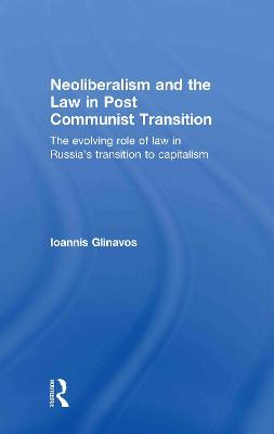 Neoliberalism and the Law in Post Communist Transition book