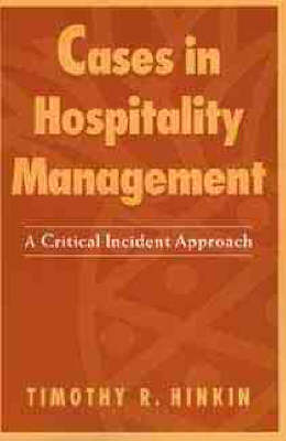 Cases in Hospitality Management: A Critical Incident Approach by Timothy R. Hinkin