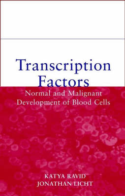 Transcription Factors: Normal and Malignant Development of Blood Cells by Katya Ravid