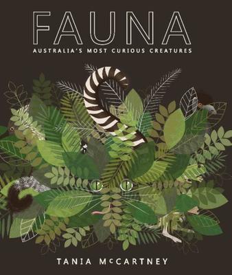 Fauna: Australia's Most Curious Creatures by Tania McCartney