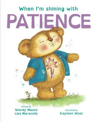 When I'm Shining with PATIENCE: Book 4 by Lisa Maravelis and Illus. by Kayleen West Wendy Mason