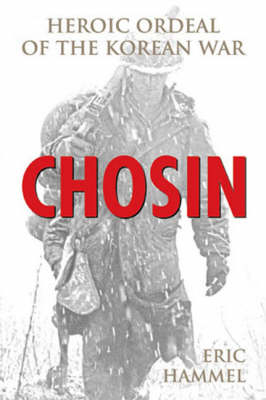 Chosin: Heroic Ordeal of the Korean War by Eric Hammel