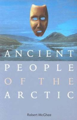 Ancient People of the Arctic by Robert McGhee